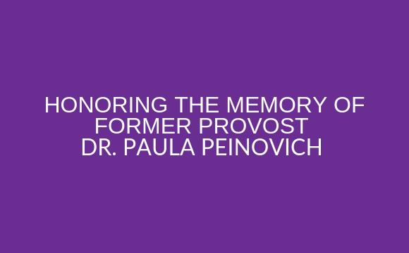 Honoring the memory of former Provost Dr. Paula Peinovich.