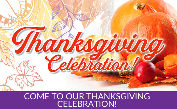 Come to our Thanksgiving Celebration!