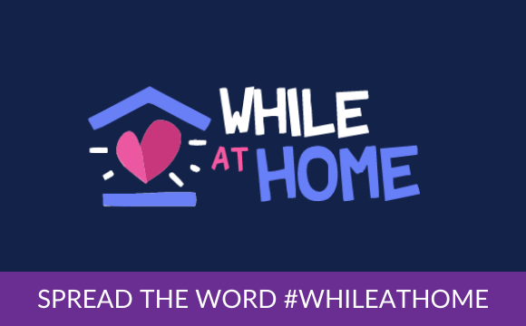 Spread the word#WhileAtHome