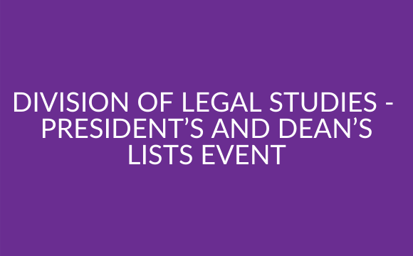 Division of Legal Studies –  President's and Dean's Lists Event