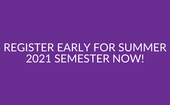 Register Early for Summer 2021 Semester Now!