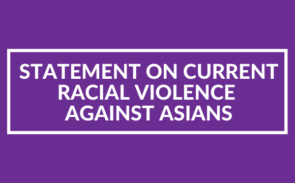 Statement on Current Racial Violence Against Asians