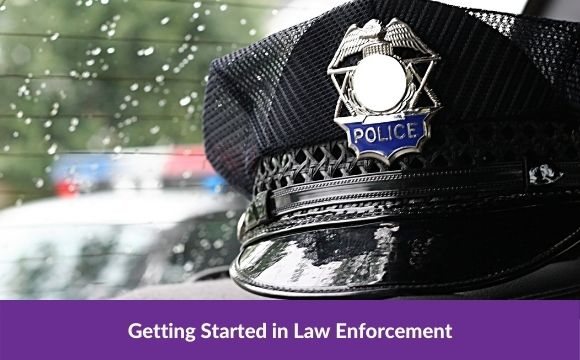 Getting Started in Law enforcement